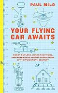 Your Flying Car Awaits: Robot Butlers, Lunar Vacations, and Other Dead-Wrong Predictions of ...