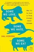 Some We Love, Some We Hate, Some We Eat: Why It's So Hard to Think Straight About Animals (P...