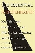 Essential Schopenhauer : Key Selections from the World as Will and Representation and Other ...