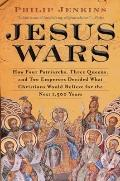 Jesus Wars : How Four Patriarchs, Three Queens, and Two Emperors Decided What Christians Wou...
