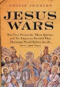 Jesus Wars: How Four Patriarchs, Three Queens, and Two Emperors Decided What Christians Woul...