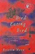 Bird Eating Bird: Poems (National Poetry Series Books)