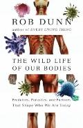 Wild Life of Our Bodies : Predators, Parasites, and Partners That Shape Our Evolution