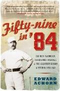 Fifty-Nine in '84 : Old Hoss Radbourn, Barehanded Baseball, and the Greatest Season a Pitche...