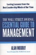 The Wall Street Journal Essential Guide to Management: Lasting Lessons from the Best Leaders...