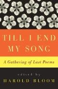 Till I End My Song : A Gathering of Last Poems