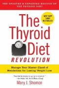 Thyroid Diet Revolution : Manage Your Master Gland of Metabolism for Lasting Weight Loss