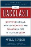 The Backlash: Right-Wing Radicals, High-Def Hucksters, and Paranoid Politics in the Age of O...