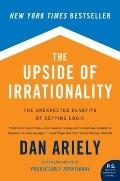 Upside of Irrationality : The Unexpected Benefits of Defying Logic at Work and at Home
