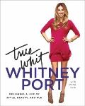 True Whit : Designing a Life of Style, Beauty, and Fun