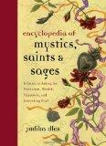 The Encyclopedia of Mystics, Saints & Sages: A Guide to Asking for Protection, Wealth, Happi...