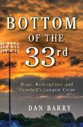 Bottom of the 33rd : Hope, Redemption, and Baseball's Longest Game