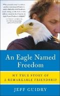 Eagle Named Freedom : My True Story of a Remarkable Friendship