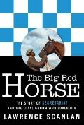Big Red Horse : The Story of Secretariat and the Loyal Groom Who Loved Him