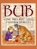Bub: Or the Very Best Thing - Natalie Babbitt - Hardcover - 1st ed