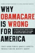 Why ObamaCare Is Wrong for America : How the New Health Care Law Drives up Costs, Puts Gover...
