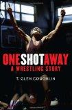 One Shot Away : A Wrestling Story