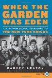When the Garden Was Eden LP : Clyde, the Captain, Dollar Bill, and the Glory Days of the Old...