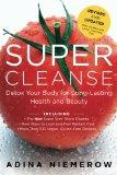 Super Cleanse Revised Edition: Detox Your Body for Long-Lasting Health and Beauty
