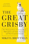 Great Grisby : Two Thousand Years of Literary, Royal, Philosophical, and Artistic Dog Lovers...