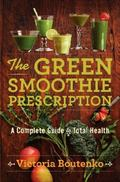 Green Smoothie Prescription : A Complete Guide to Total Health