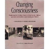 Changing Consciousness: Exploring the Hidden Source of the Social, Political, and Environmen...