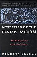 Mysteries of the Dark Moon The Healing Power of the Dark Goddess