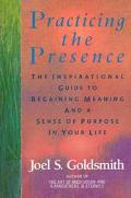 Practicing the Presence The Inspirational Guide to Regaining Meanind and Sense of Purpose in...