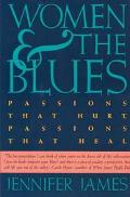 Women and the Blues Passions That Hurt, Passions That Heal