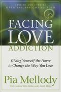 Facing Love Addiction Giving Yourself the Power to Change the Way You Love --The Love Connec...