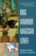 King, Warrior, Magician, Lover Rediscovering the Archetypes of the Mature Masculine