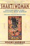 Shakti Woman Feeling Our Fire, Healing Our World  The New Female Shamanism