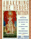 Awakening the Heroes Within Twelve Archetypes to Help Us Find Ourselves and Transform Our World
