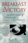 Breakfast at the Victory The Mysticism of Ordinary Experience