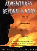 Adventures Beyond the Body How to Experience Out-Of-Body Travel