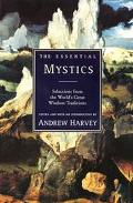 Essential Mystics Selections from the World's Great Widsom Traditions