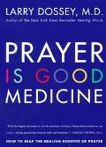 Prayer Is Good Medicine How to Reap the Healing Benefits of Prayer