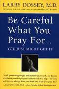 Be Careful What You Pray For...You Just Might Get It What We Can Do About the Unintentional ...