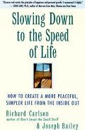 Slowing Down to the Speed of Life How to Create a More Peaceful, Simpler Life from the Insid...