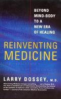 Reinventing Medicine Beyond Mind-Body to a New Era of Healing