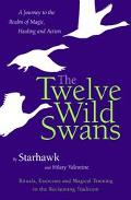 Twelve Wild Swans: A Journey to the Realm of Magic, Healing, and Action - Starhawk - Hardcov...
