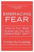 Embracing Fear How To Turn What Scares Us Into Our Greatest Gift