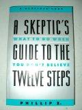 Skeptic's Guide to the Twelve Steps: What to Do when You Don't Believe - Phillip Z - Paperback