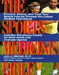 Sports Medicine Bible Prevent, Detect, and Treat Your Sports Injuries Through the Latest Med...