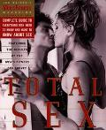 Total Sex Men's Fitness Magazine's Complete Guide to Everything Men Need to Know and Want to...