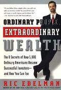 Ordinary People, Extraordinary Wealth The 8 Secrets of How 5,000 Ordinary Americans Became S...