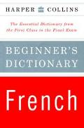HarperCollins Beginner's French Dictionary: The Essential Dictionary From the First Class to...