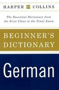 HarperCollins Beginner's German Dictionary: The Essential Dictionary From the First Class to...