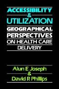 Accessibility and Utilization Geographical Perspective on Health Care Delivery