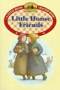 Little House Friends Adapted from the Little House Books by Laura Ingalls Wilder